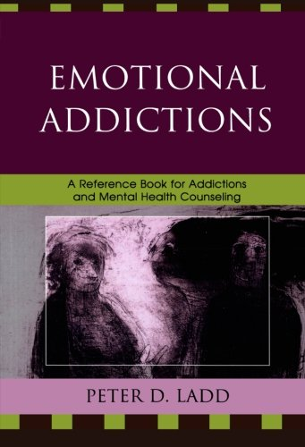 Emotional Addictions: A Reference Book for Addictions and Mental Health Counseling
