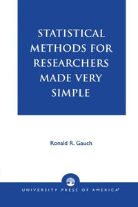 Statistical Methods for Researchers Made Very Simple