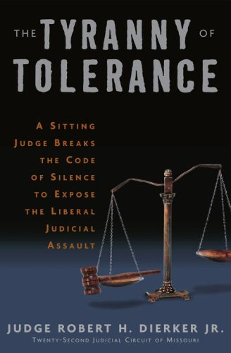 The Tyranny of Tolerance: A Sitting Judge Breaks the Code of Silence to Expose the Liberal Judicial Assault