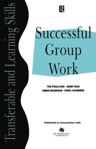Successful Group Work: A Practical Guide for Students in Further and Higher Education (Transferable and Learning Skills Series)