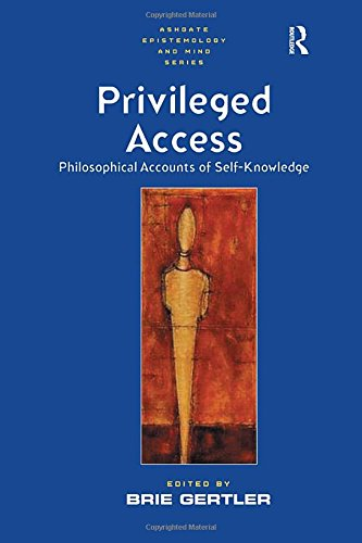 Privileged Access: Philosophical Accounts of Self-Knowledge (Ashgate Epistemology and Mind Series)