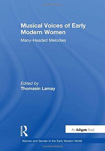 Musical Voices of Early Modern Women: Many-Headed Melodies (Women and Gender in the Early Modern World)