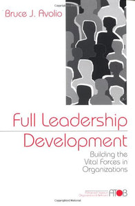 Full Leadership Development: Building the Vital Forces in Organizations (Advanced Topics in Organizational Behavior series)