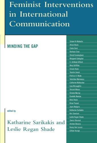 Feminist Interventions in International Communication: Minding the Gap (Critical Media Studies: Institutions, Politics, and Culture)