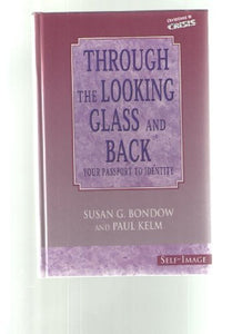Through the Looking Glass & Back: Your Passport to Identity-Self-Image (Christians in crisis)