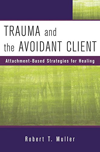 Trauma and the Avoidant Client: Attachment-Based Strategies for Healing (Norton Professional Books (Hardcover))
