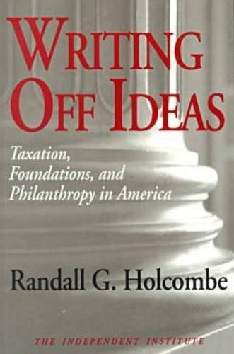 Writing Off Ideas: Taxation, Philanthropy and America's Non-profit Foundations (Independent Studies in Political Economy)