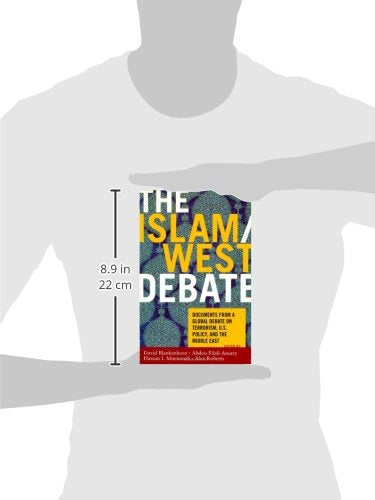 The Islam/West Debate: Documents from a Global Debate on Terrorism, U.S. Policy, and the Middle East