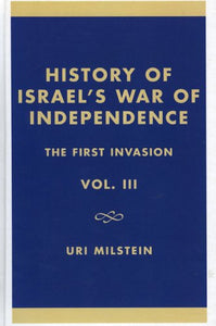 History of Israel's War of Independence, Vol. 3: The First Invasion (Volume III)