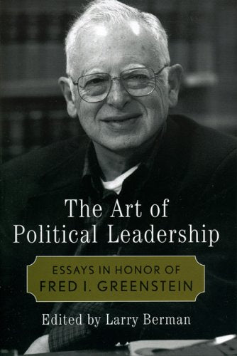 The Art of Political Leadership: Essays in Honor of Fred I. Greenstein