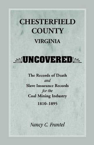 Chesterfield County, Virginia Uncovered: The Records of Death and Slave Insurance Records for the Coal Mining Industry, 1810-1895