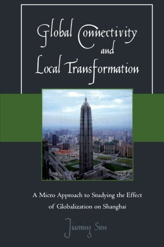 Global Connectivity and Local Transformation: A Micro Approach to Studying the Effect of Globalization on Shanghai