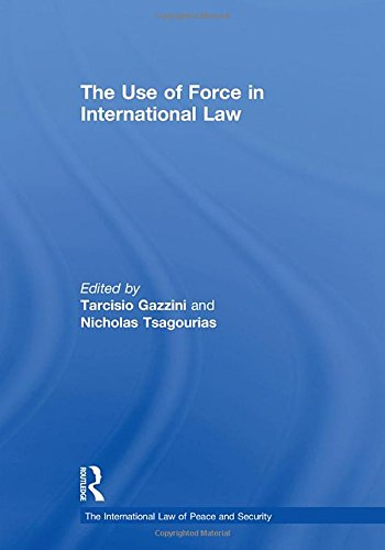 The Use of Force in International Law (The International Law of Peace and Security)