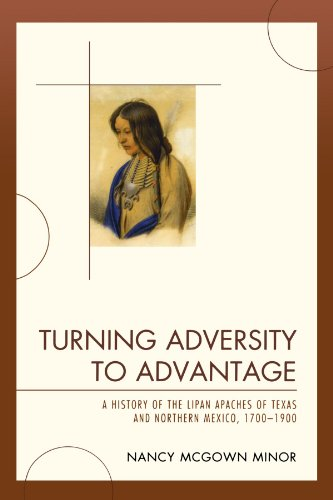 Turning Adversity to Advantage: A History of the Lipan Apaches of Texas and Northern Mexico, 1700-1900