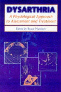 Dysarthria: A Physiological Approach to Assessment and Treatment