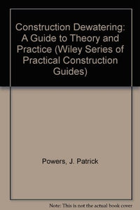 Construction Dewatering: A Guide To Theory And Practice (Wiley Series Of Practical Construction Guides)