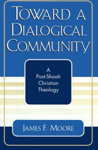 Toward a Dialogical Community: A Post-Shoah Christian Theology (Studies in the Shoah Series)