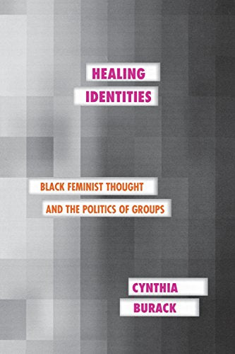 Healing Identities: Black Feminist Thought and the Politics of Groups (Psychoanalysis and Social Theory)