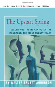 The Upstart Spring: Esalen and the Human Potential Movement: The First Twenty Years