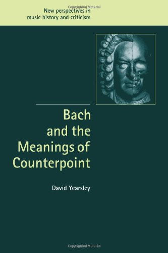 Bach And The Meanings Of Counterpoint (New Perspectives In Music History And Criticism)