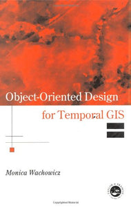 Object-Oriented Design for Temporal GIS (Research Monographs in GIS)