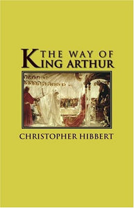 The Way of King Arthur: The True Story of King Arthur and His Knights of the Round Table (Adventures in History)