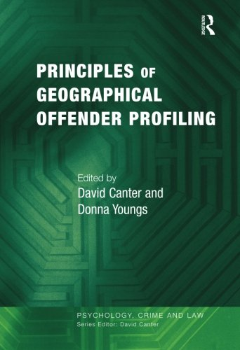 Principles of Geographical Offender Profiling (Psychology, Crime and Law)