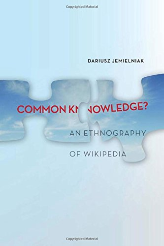 Common Knowledge?: An Ethnography of Wikipedia