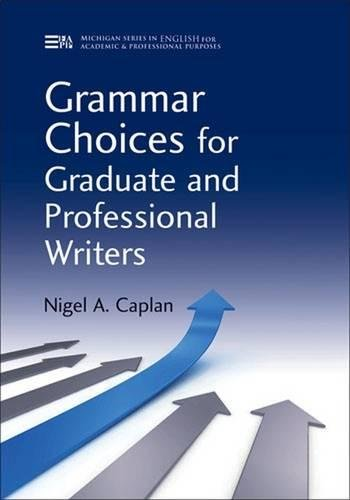 Grammar Choices For Graduate And Professional Writers (Michigan Series In English For Academic & Professional Purposes)