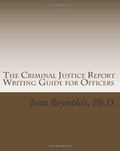 The Criminal Justice Report Writing Guide For Officers