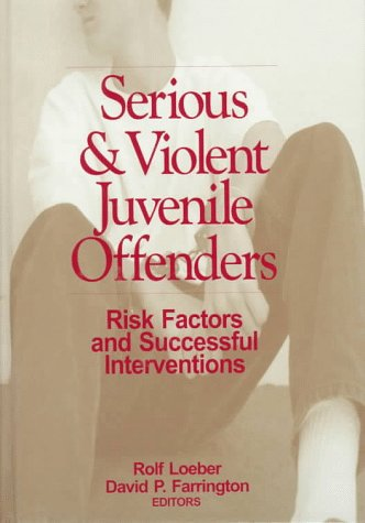 Serious and Violent Juvenile Offenders: Risk Factors and Successful Interventions