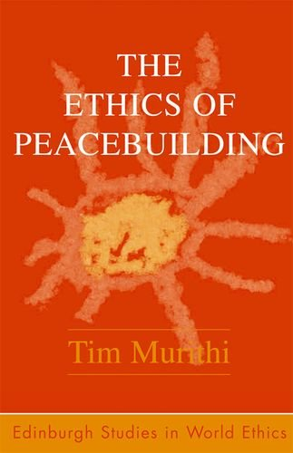 The Ethics of Peacebuilding (Edinburgh Studies in Global Ethics)