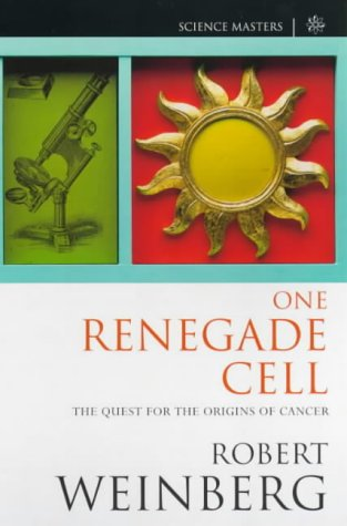 One Renegade Cell: The Quest For The Origins Of Cancer (Science Masters)