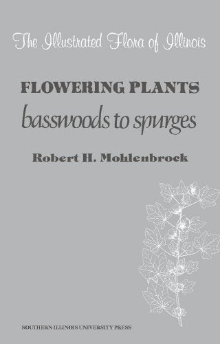 Flowering Plants: Basswoods to Spurges (Illustrated Flora of Illinois)