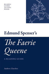 Edmund Spenser's 'The Faerie Queene': A Reading Guide (Reading Guides to Long Poems EUP)