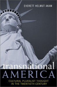 Transnational America: Cultural Pluralist Thought in the Twentieth Century (American Intellectual Culture)