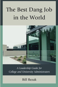 The Best Dang Job in the World: A Leadership Guide for College and University Administrators