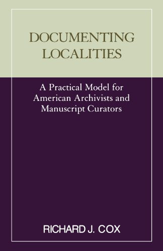 Documenting Localities (Practical Model for American Archivists and Manuscripts Cura)