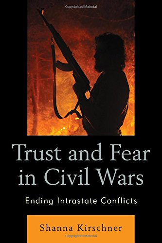 Trust and Fear in Civil Wars: Ending Intrastate Conflicts