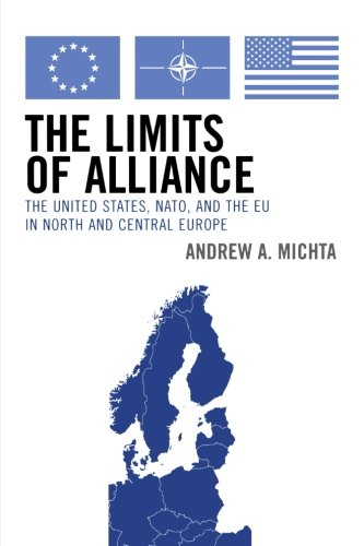 The Limits of Alliance: The United States, NATO, and the EU in North and Central Europe (The New International Relations of Europe)