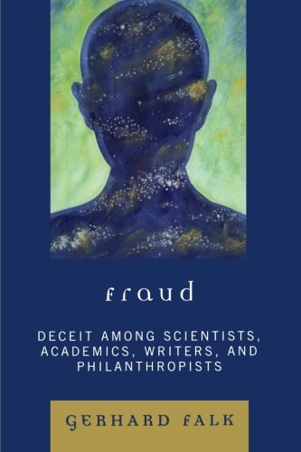 Fraud: Deceit Among Scientists, Academics, Writers, and Philanthropists