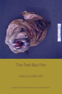 The Feel-Bad Film (Edinburgh Studies in Film EUP)