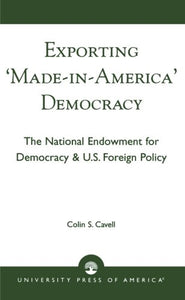 Exporting 'Made in America' Democracy: The National Endowment for Democracy & U.S. Foreign Policy