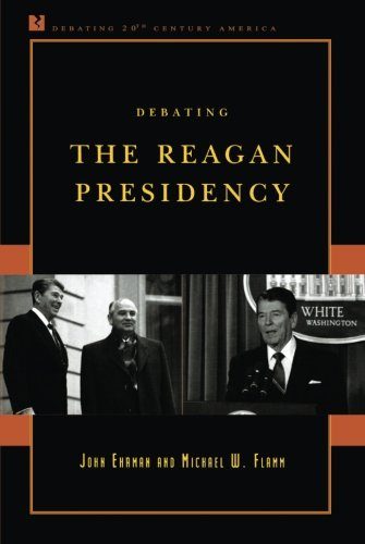 Debating the Reagan Presidency (Debating Twentieth-Century America)