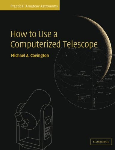 How To Use A Computerized Telescope: Practical Amateur Astronomy Volume 1