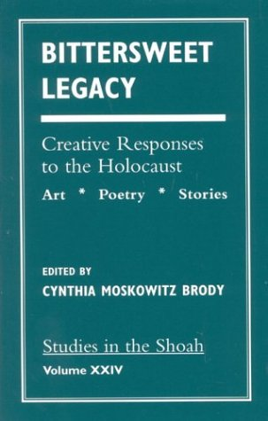 Bittersweet Legacy: Creative Responses to the Holocaust (Studies in the Shoah Series)