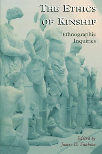 The Ethics of Kinship: Ethnographic Inquiries (Alterations)