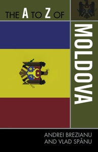 The A to Z of Moldova (The A to Z Guide Series)