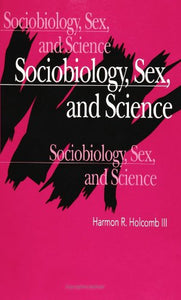 Sociobiology, Sex, and Science (SUNY Series in Philosophy and Biology)