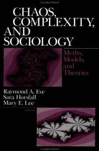 Chaos, Complexity, and Sociology: Myths, Models, and Theories